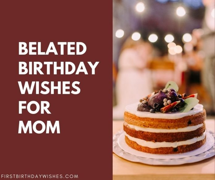Belated Birthday Wishes For Mom