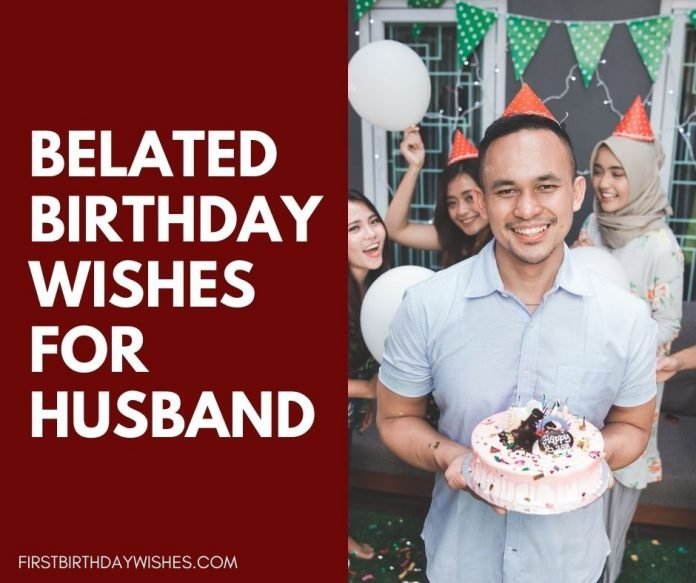 belated birthday wishes for husband