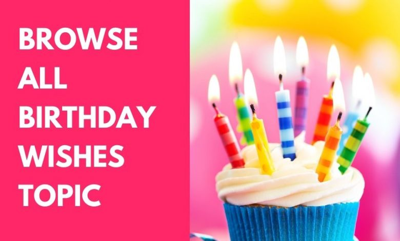 Browse all Birthday Wishes topic