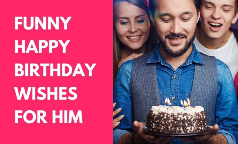 funny birthday wishes for him