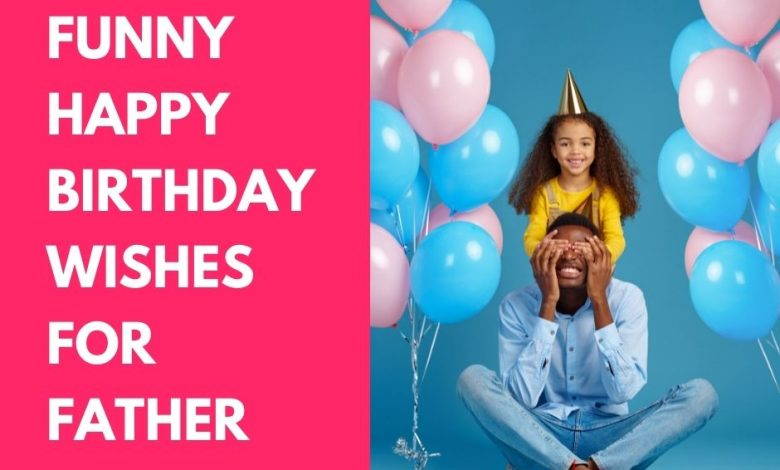 funny birthday wishes for father